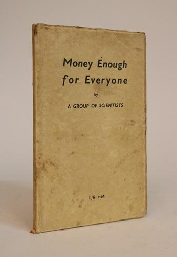Money Enough for Everyone. A Group of Scientists.