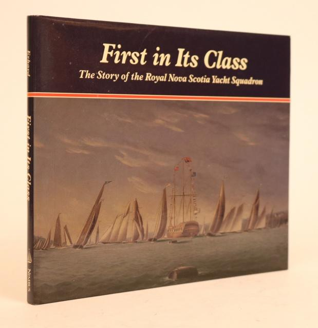 First in Its Class: The Story of the Royal Nova Scotia Yacht Squadron. Nancie Erhard.