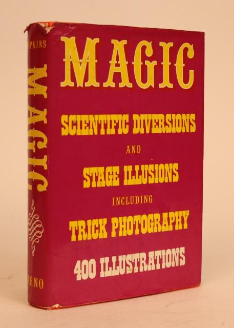 Magic: Stage Illusions and Scientific Diversions Including Trick Photography. With an Introduction By Henry Ridgely Evans. Albert A. Hopkins, compiler and.