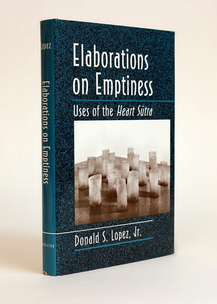 Elaborations of Emptiness, Uses of the Heart Sutra. Donald S. Lopez Jr., compiler and.