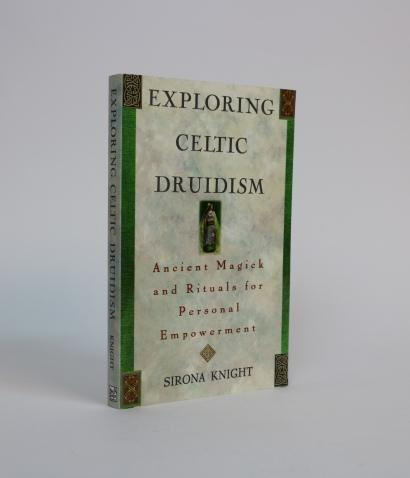Exploring Celtic Druidism, Ancient Magick and Rituals for Personal Empowerment. Sirona Knight.