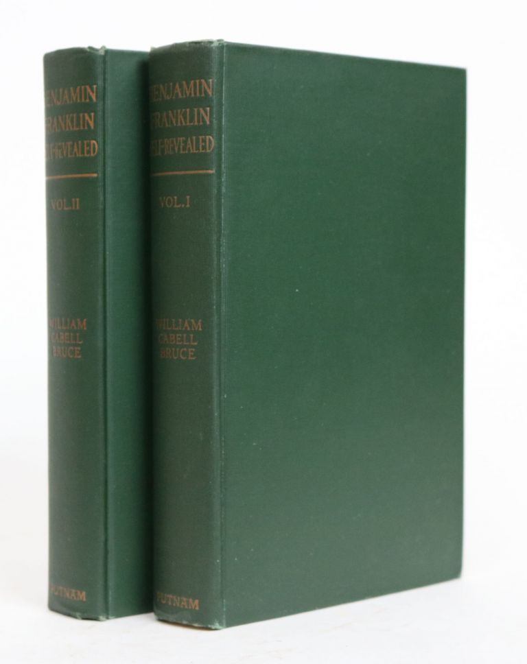 Benjamin Franklin Self Revealed. a Bibliographical and Critical Study Based Mainly on His Own Writings. In Two Volumes. William Cabell Bruce.