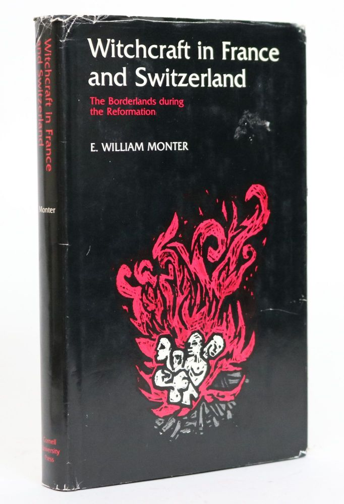 Witchcraft in France and Switzerland. The Borderlands During the Reformation. E. William Monter.