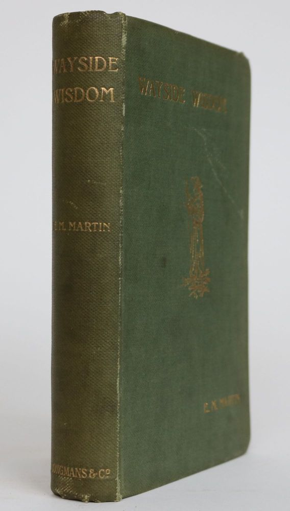 Wayside Wisdom: a Book for Quiet. E. M. Martin, Pseud. of Edith Lister.