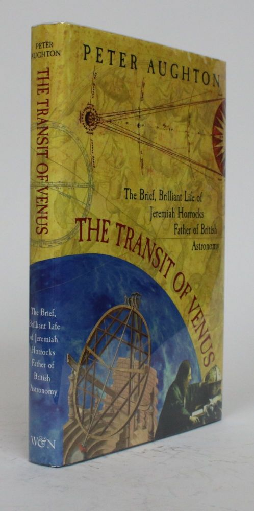 The Transit of Venus: The Brief, Brilliant Life of Jeremiah Horrocks, Father of British Astronomy. Peter Aughton.