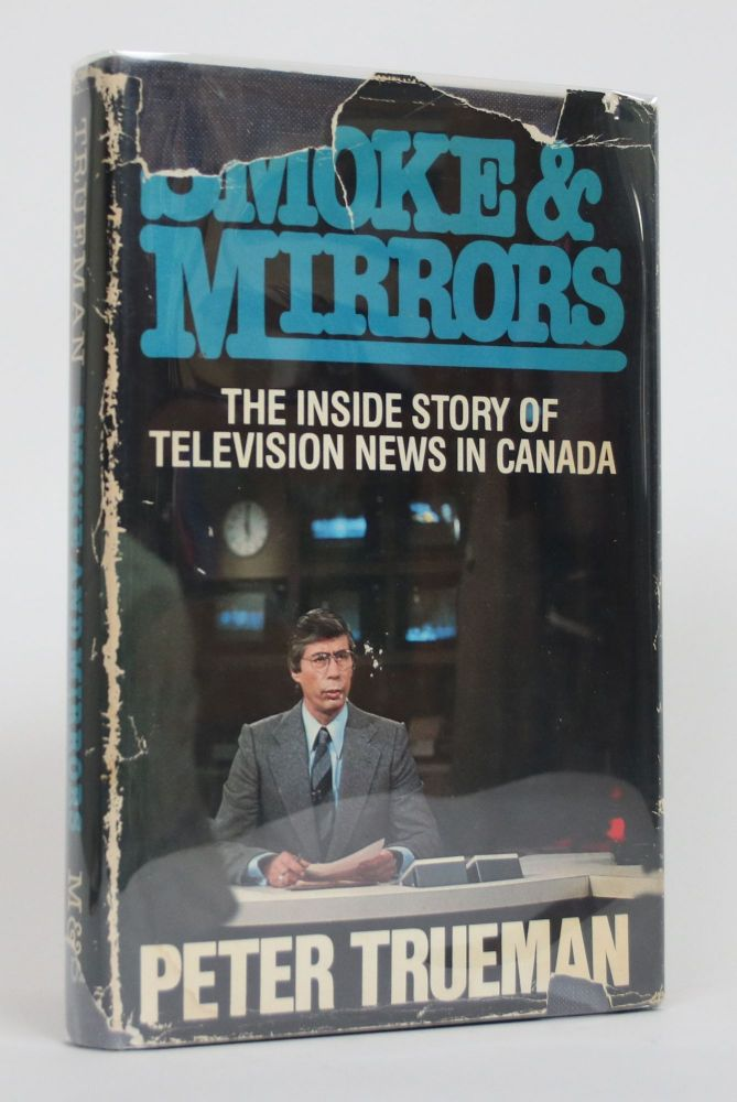 Smoke and Mirrors: The Inside Story of Television in Canada. Peter Trueman.