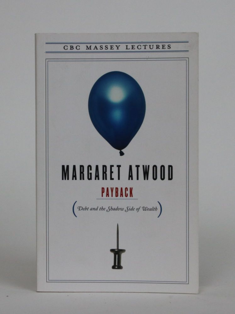 Payback. Debt and the Shadow Side of Wealth. Margaret Atwood.