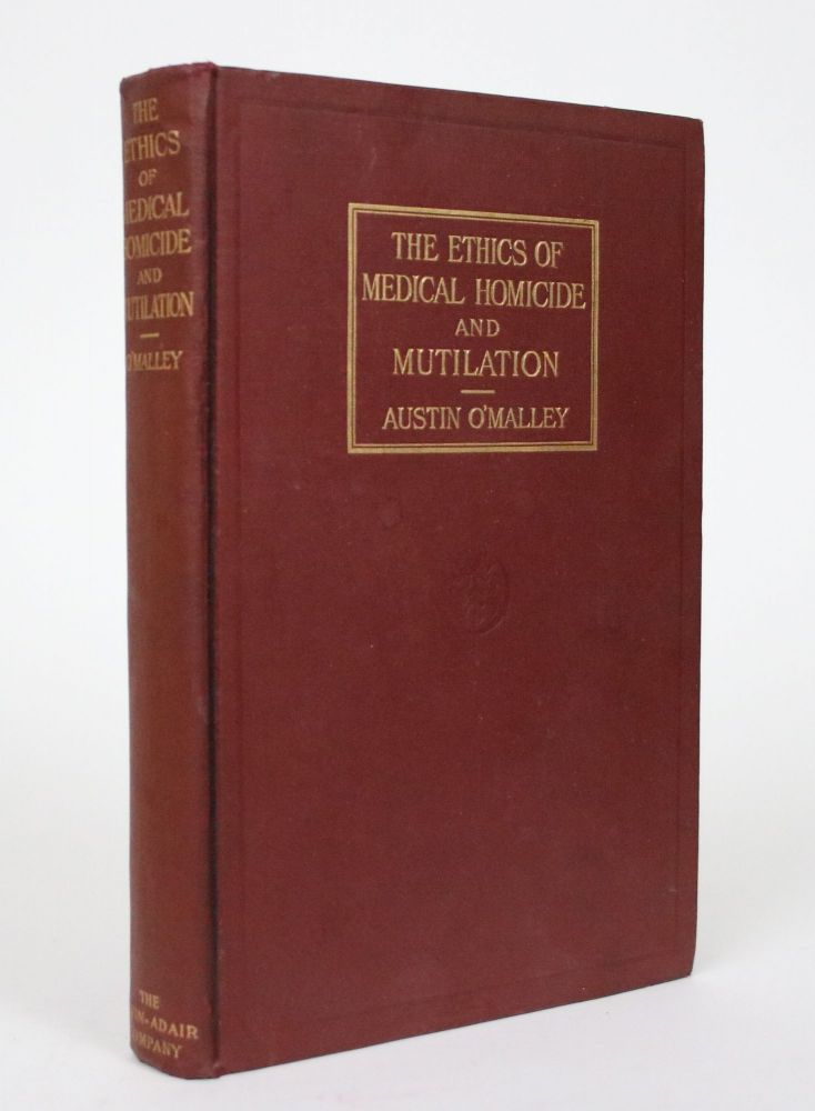 The Ethics of Medical Homicide and Mutilation. Austin O'Malley.