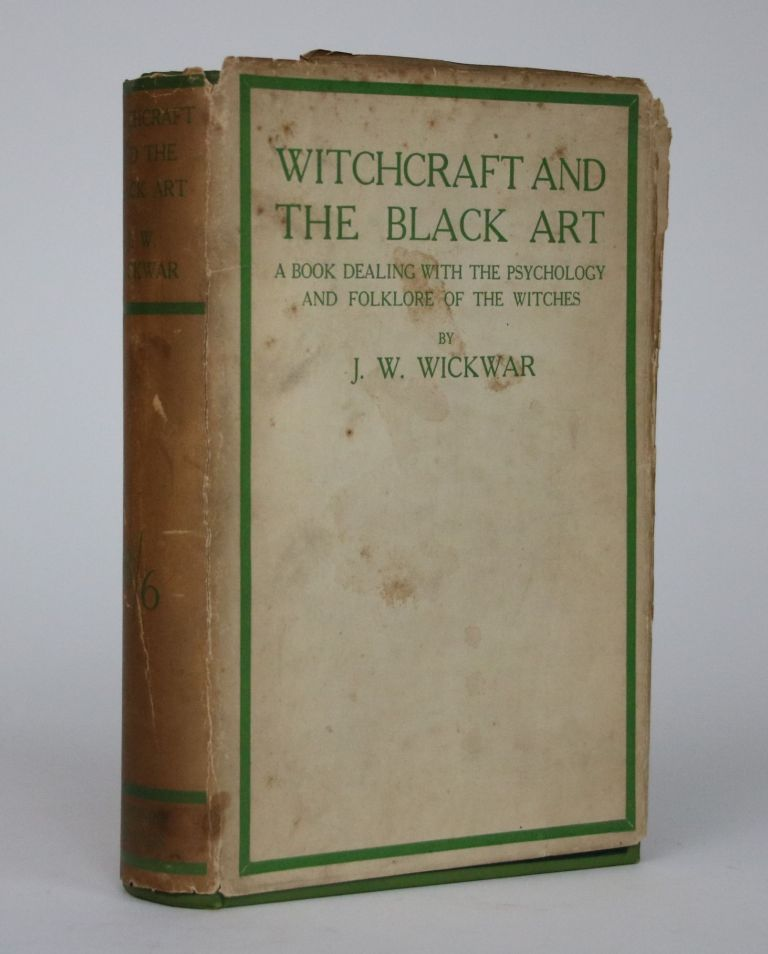 Witchcraft and the Black Art: A Book Dealing with the Psychology and Folklore of Witches. J. W. Wickwar, John Williams.