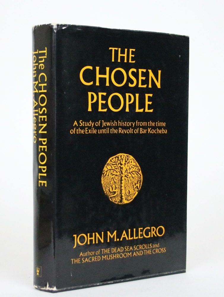 The Chosen People: A Story of Jewish History from the Time of the Exile Until the Revolt of Bar Kocheba. John M. Allegro.