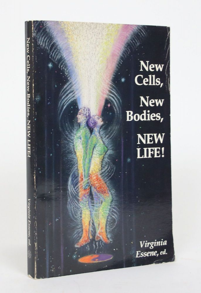 New Cells, New Bodies, NEW LIFE! You are becoming a fountain of Youth! Virginia Essene.