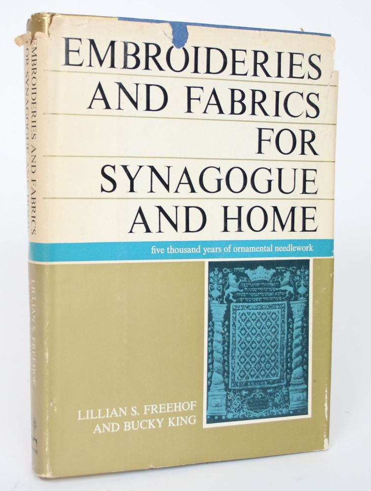 Embroideries and Fabrics for Synagogue and Home: 5000 Years of Ornamental Needlework. Lillian S. Freehof, Bucky King.
