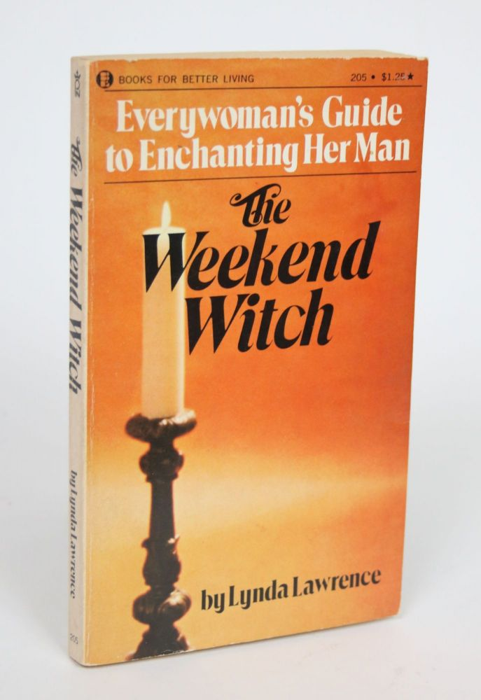 The Weekend Witch: Everywoman's Guide to Enchanting Her Man. Lynda Lawrence.