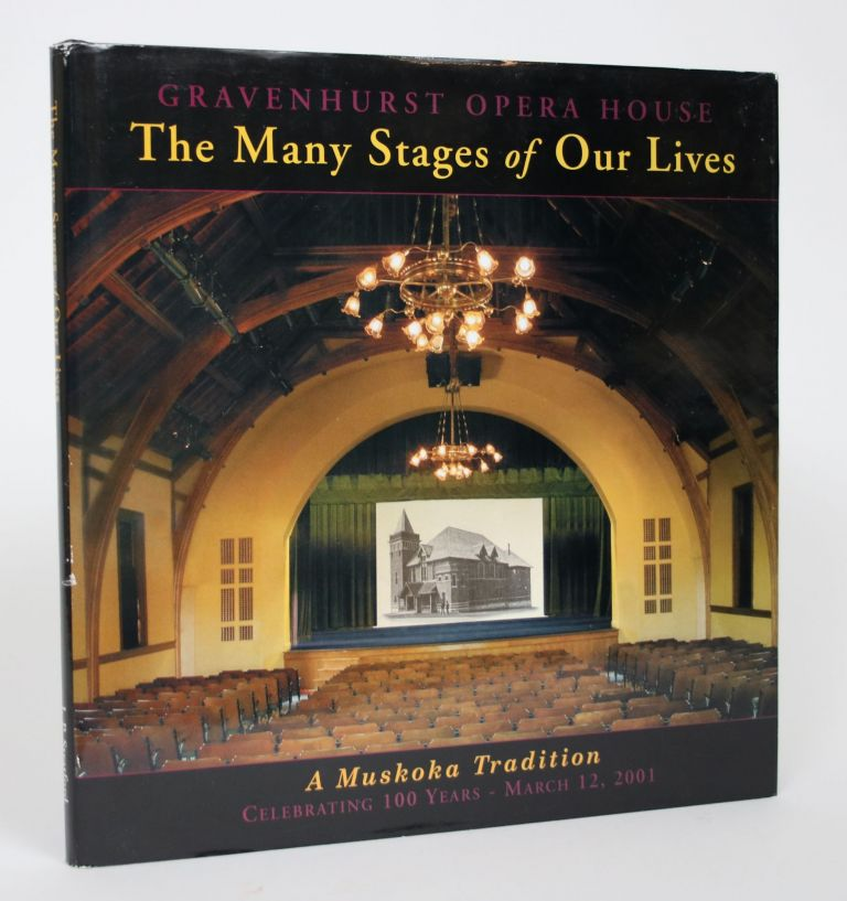 The Many Stages of Our Lives: Gravenhurst Opera House & Arts Centre March 12, 1901-March 12, 2001 - A Muskoka Tradition for 100 Years. Joe Paul Stratford.