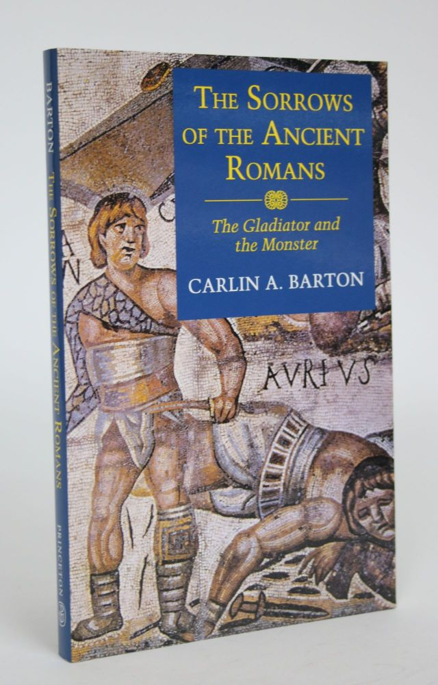 The Sorrows of The Ancient Romans: The Gladiator and the Monster. Carlin A. Barton.
