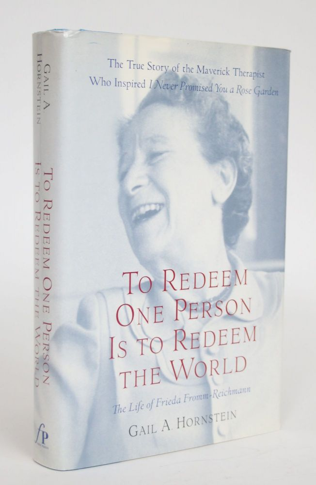 To Redeem One Person is to Redeem the World: The Life of Frieda Fromm-Reichmann. Gail A. Hornstein.
