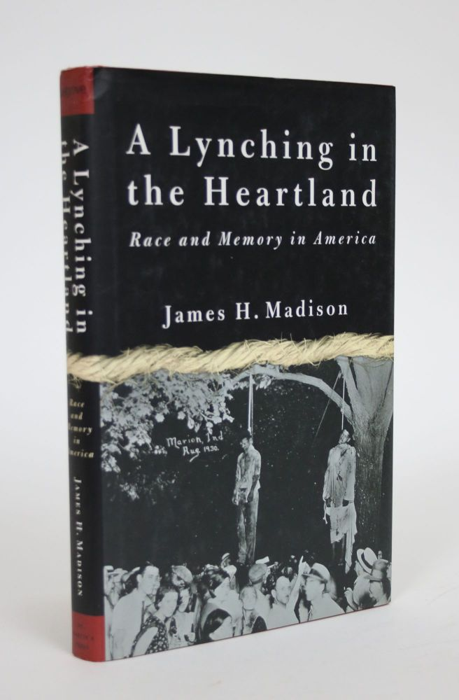 A Lynching in the Heartland: Race And Memory in America. James H. Madison.