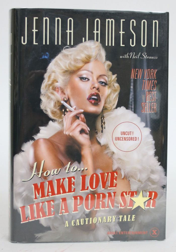 How to Make Love Like a Porn Star: A Cautionary Tale. Jenna Jameson, Neil Strauss.