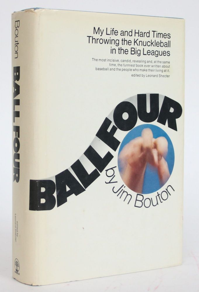 Ball Four: My Life and Hard Times Throwing the Knuckleball in the Big Leagues. Jim Bouton, Leonard Shecter.