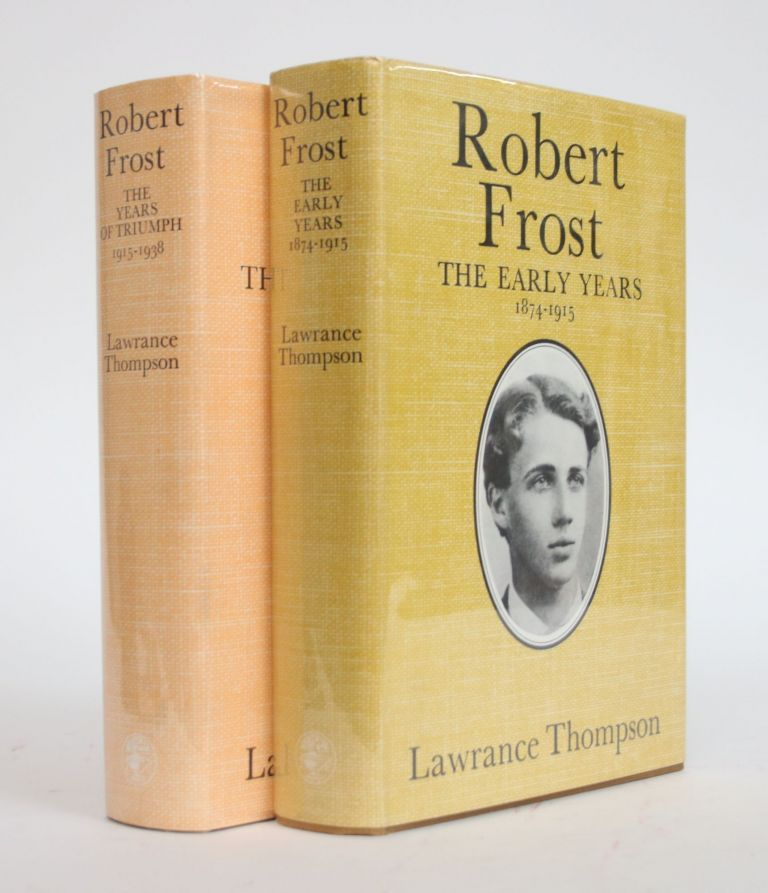 Robert Frost: The Early Years 1874-1915; Robert Frost: The Years of Triumph 1915-1938 [Two Volumes]. Lawrance Thompson.