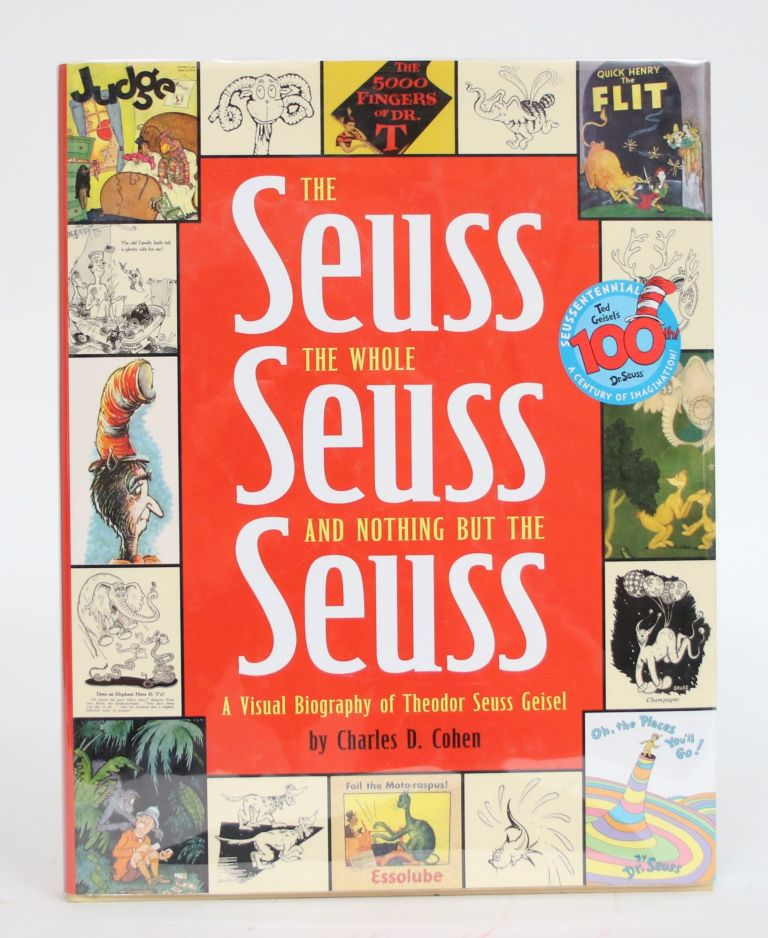 The Seuss, the Whole Seuss, and Nothing But the Seuss: A Visual Biography of Theodr Seuss Geisel. Charles D. Cohen.