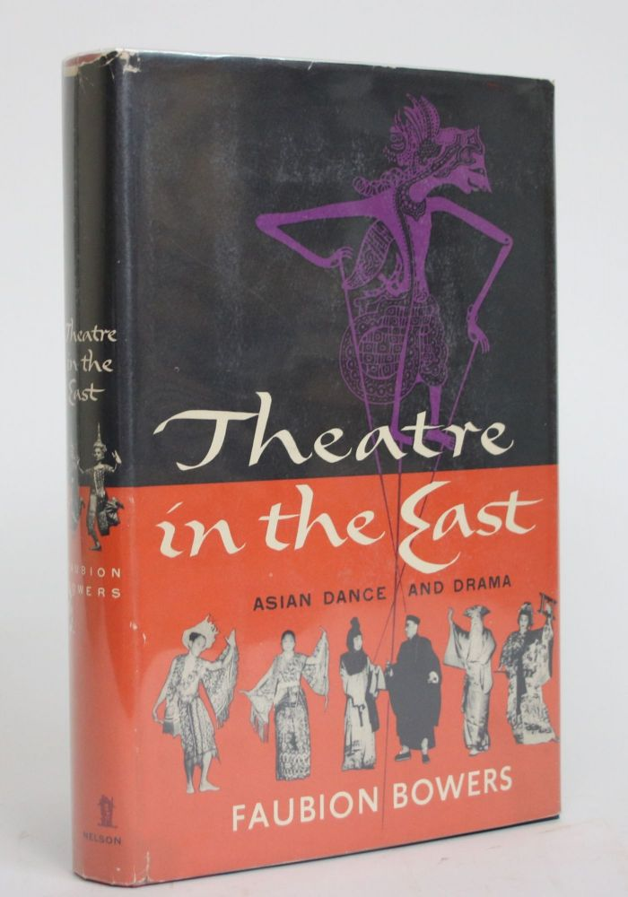 Theatre in The East: A Survey of Asian Dance and Drama. Faubion Bowers.