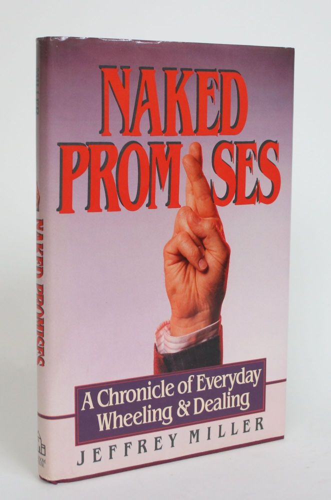Naked Promises: a chronicle of Everyday Wheeling & Dealing. Jeffrey Miller.