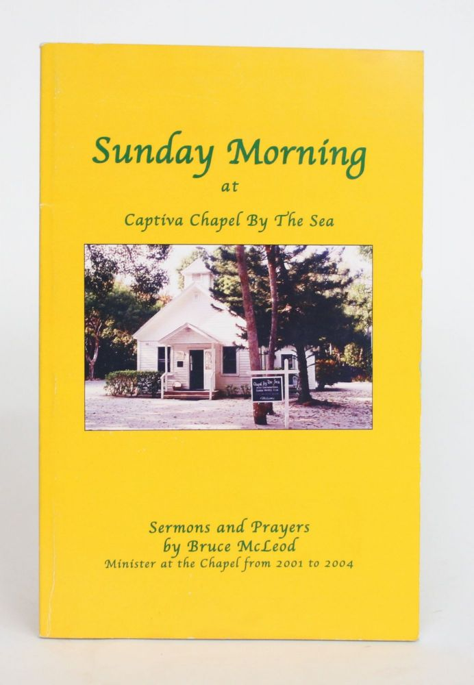 Sunday Morning at Captiva Chapel by the Sea: Sermons and Prayers. Bruce McLeod.