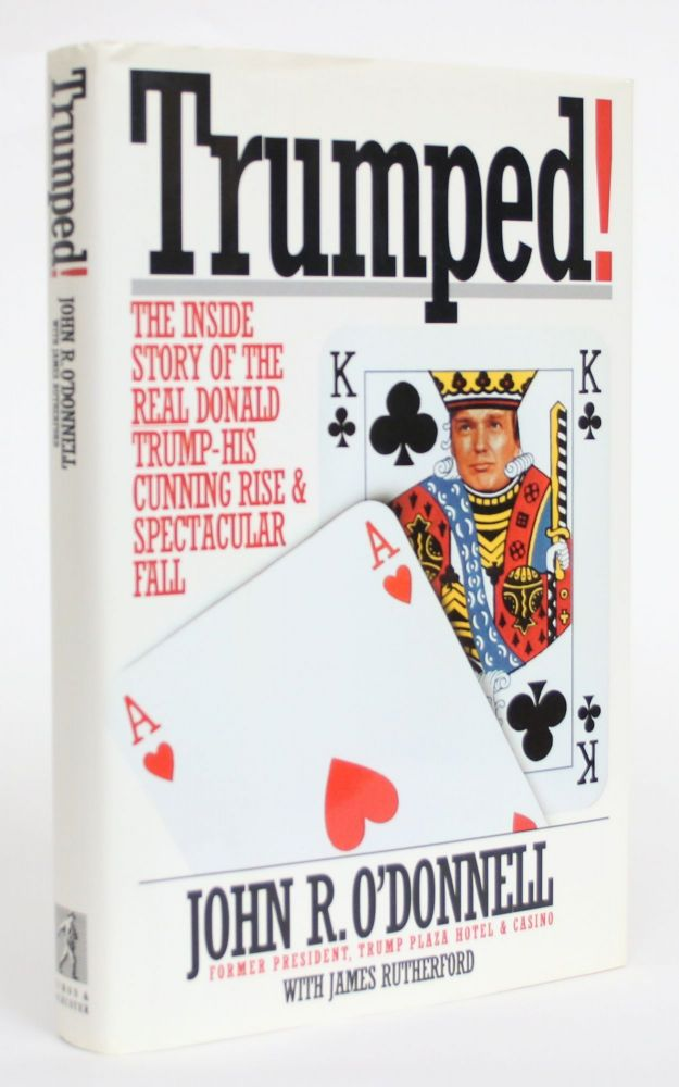 Trumped! The Inside Story of the Real Donald Trump - His Cunning Rise and Spectacular Fall. John R. O'Donnell, James Rutherford.
