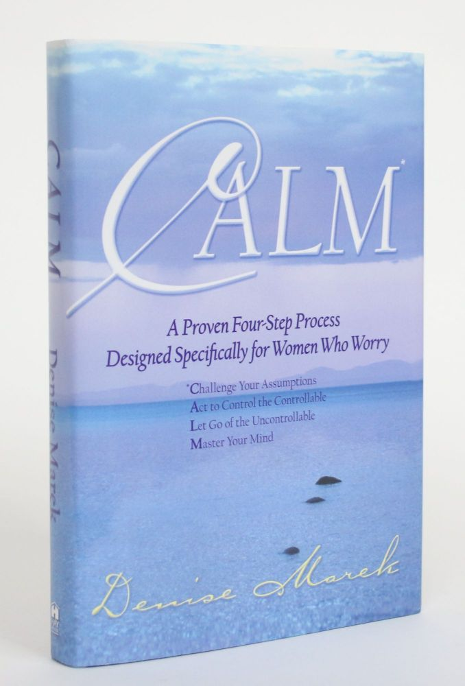 Calm: A Proven Four-Step Process Designed Specifically for Women Who Worry. Denise Marek.
