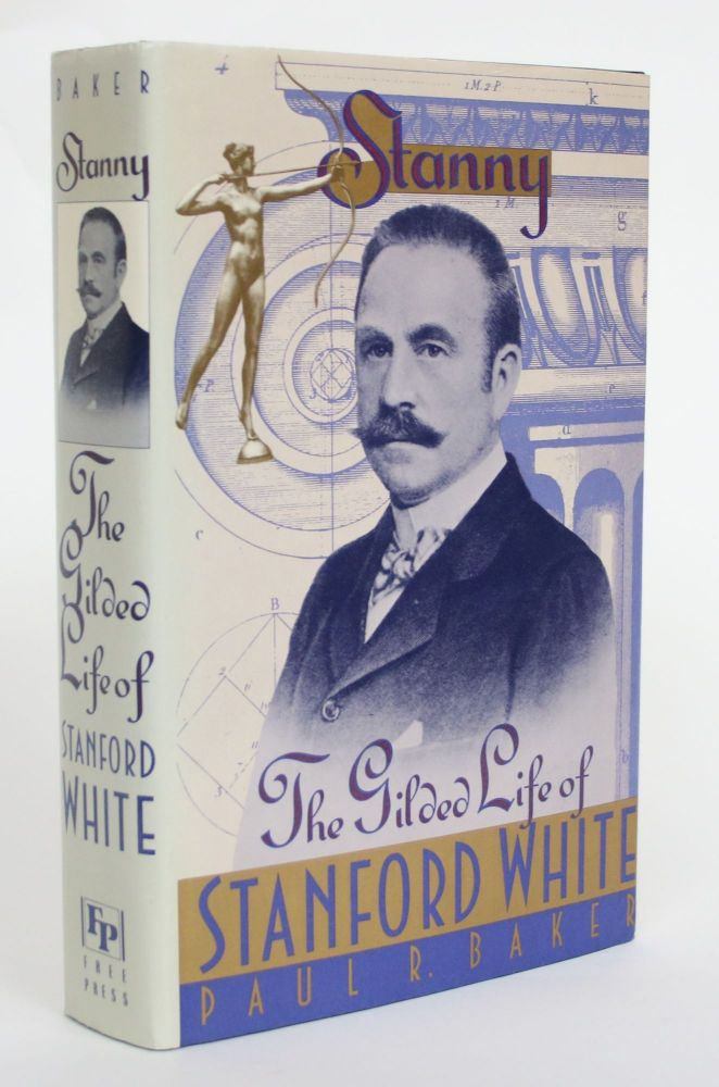 Stanny: The Gilded Life of Stanford White. Paul R. Baker.
