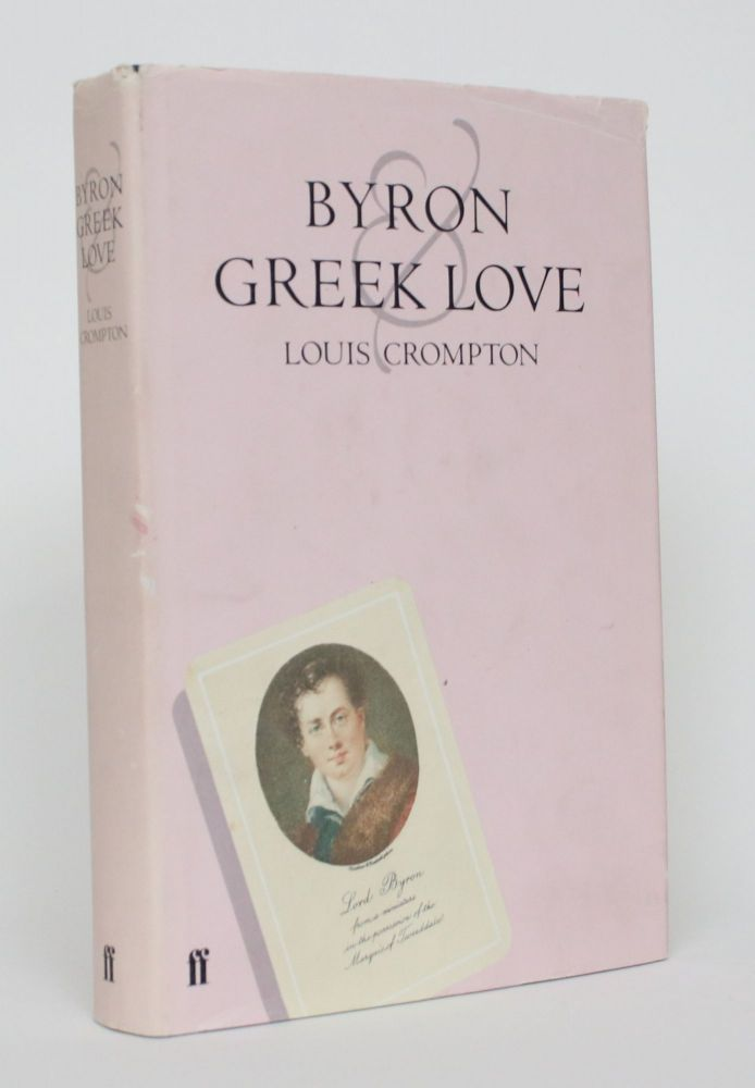 Byron and Greek Love: Homophobia in 19th-Century England. Louis Crompton.