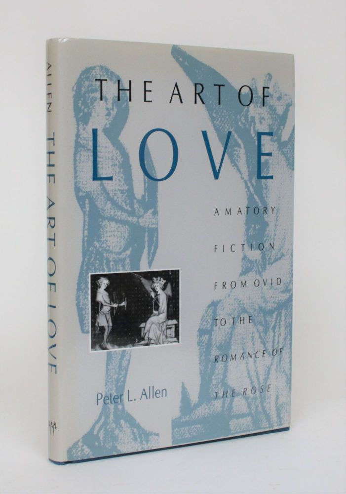 The Art of Love: Amatory Fiction from Ovid to Romance of the Rose. Peter L. Allen.