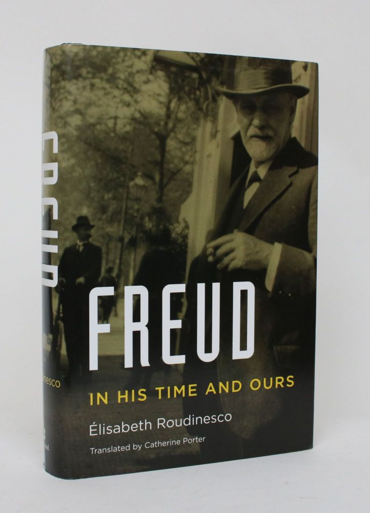 Freud: In His Time and Ours. Elisabeth Roudinesco, Catherine Porter.