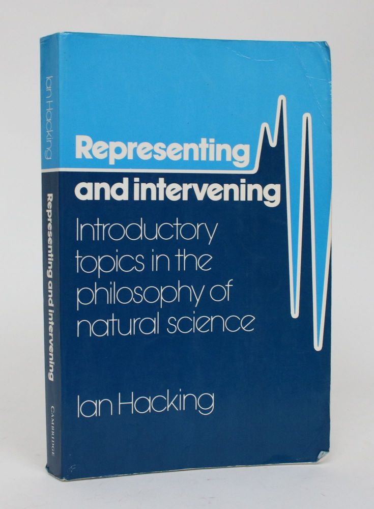 Representing and Intervening: Introductory Topics in the Philosophy of Natural Science. Ian Hacking.