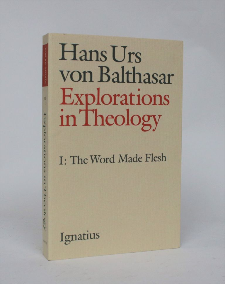 Explorations in Theology Volume I: The World Made Flesh. Hans Urs Von Balthazar.