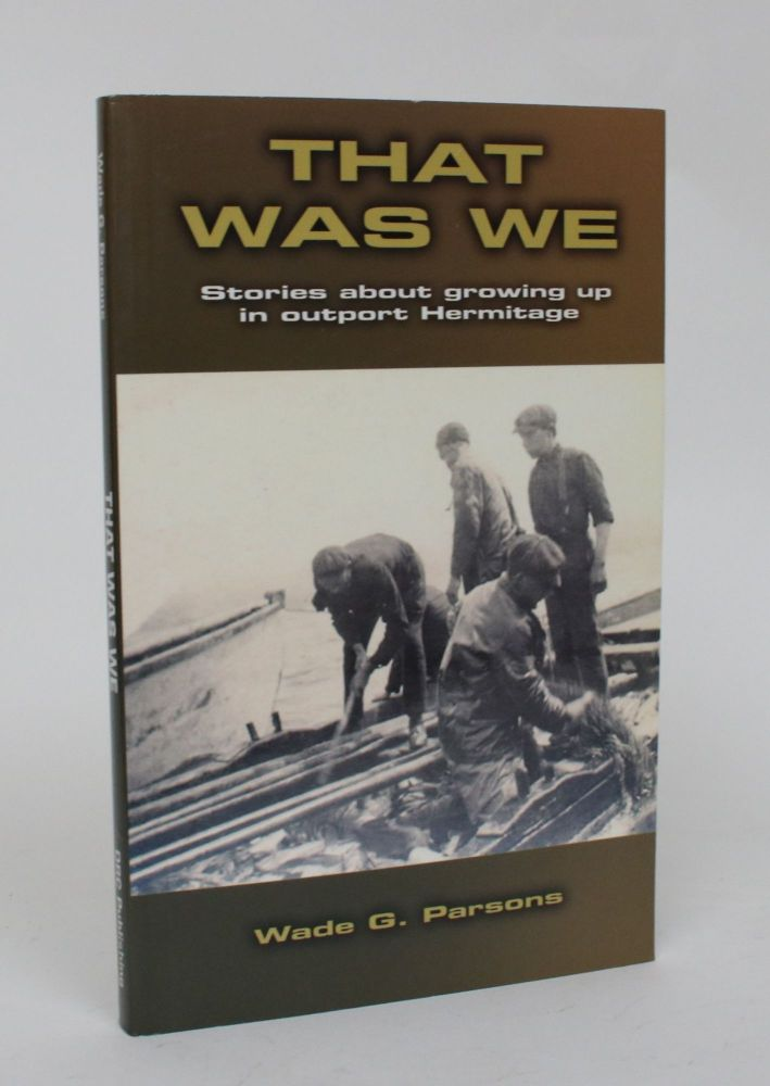 That Was We: Stories About Growing Up in Outprt Hermitage. Wade G. Parsons.