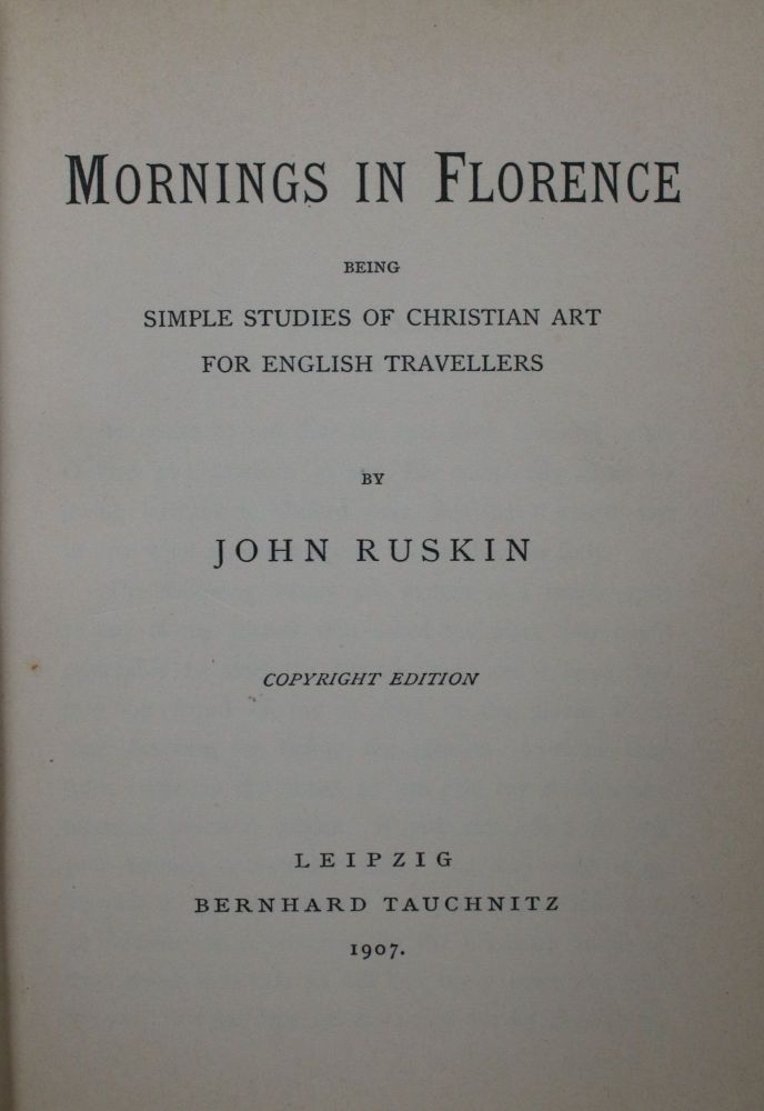 Mornings in Florence, Being Simple Studies of Christian Art for English Travellers. John Ruskin.