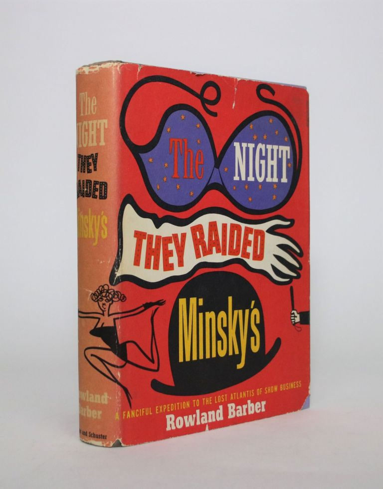 The Night They Raided Minsky's: A Fanciful Expedition to The Lost Atlantis of Show Business. Rowland Barber.