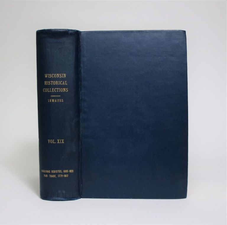 Collections of the State Historical Society of Wisconsin Vol. XIX. Reuben Gold Thwaites.