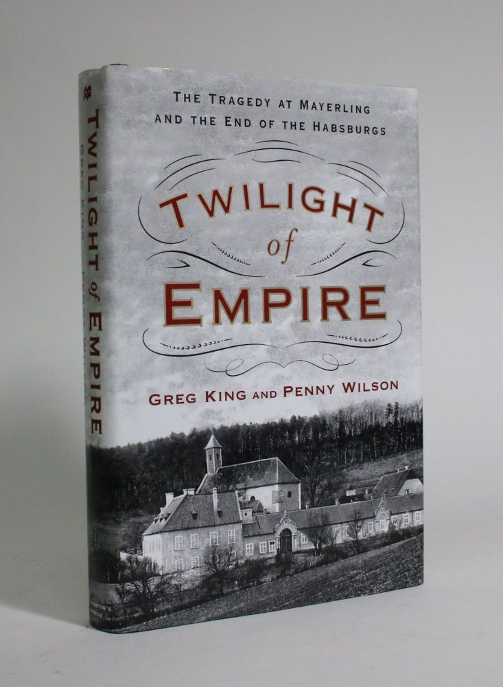 Twilight of Empire: The Tragedy at Mayerling and the End of The Habsburgs. Greg King, Penny Wilson.