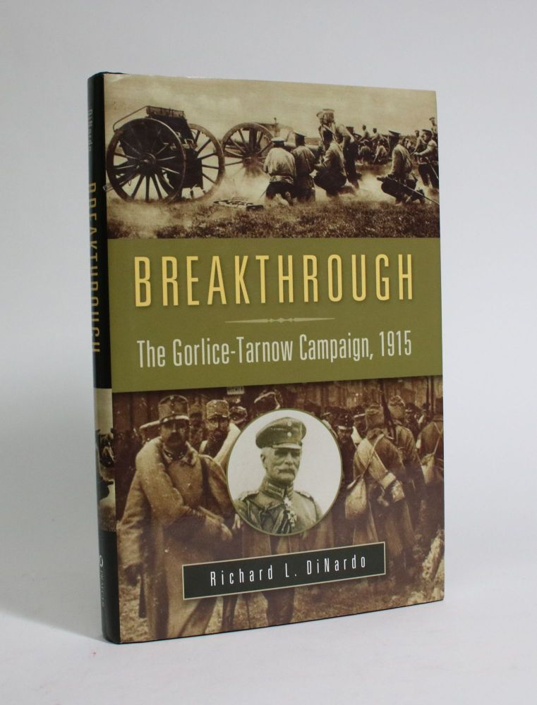 Breakthrough: The Gorlice-Tarnow Campaign, 1915. Richard L. DiNardo.