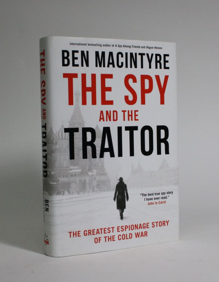 The Spy and the Traitor: The Greatest Espionage Story of the Cold War. Ben MacIntyre.