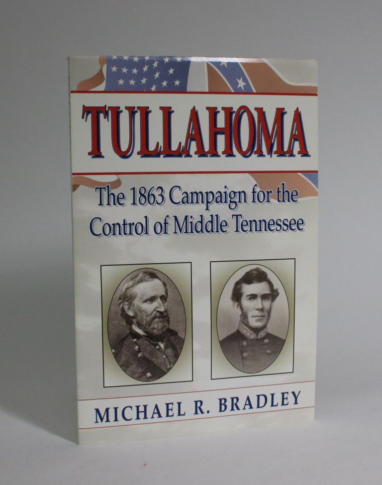Tullahoma: The 1863 Campaign for The Control Of Middle Tennessee. Michael R. Bradley.