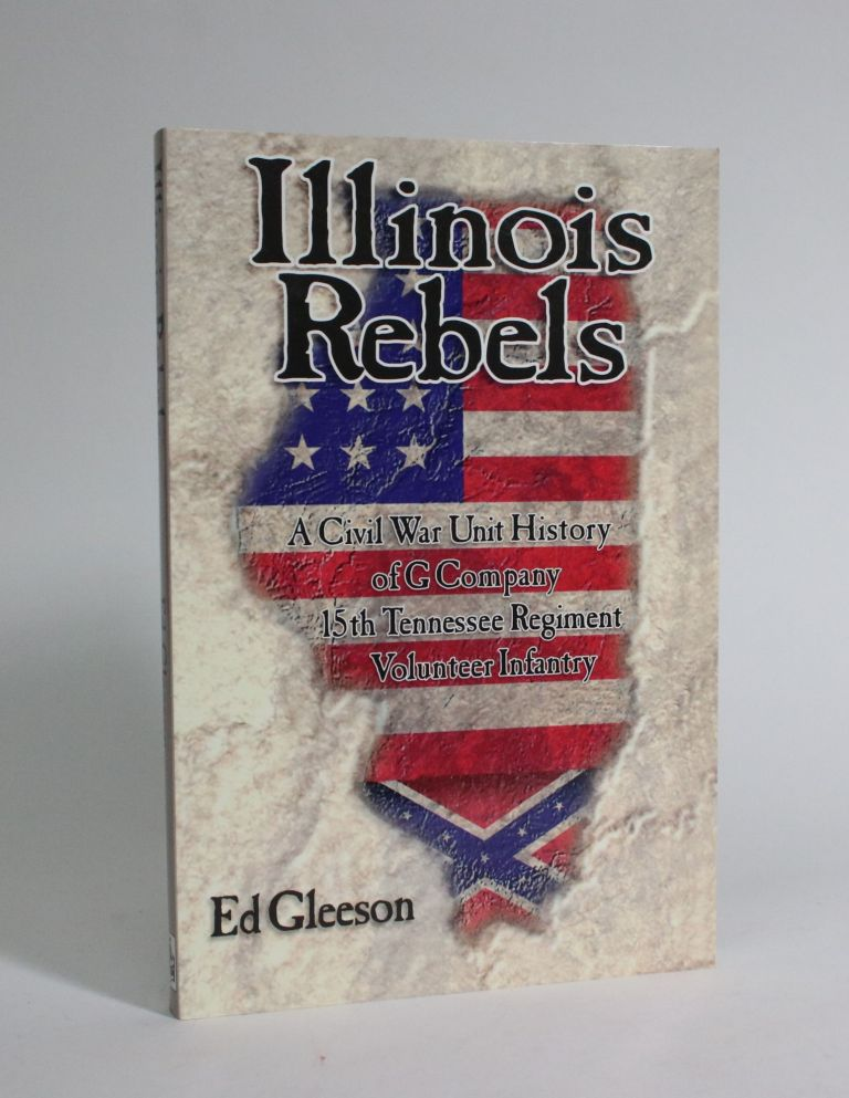 Illinois Rebels: A Civil War Unit History of G Company 15th Tennessee Regiment Volunteer Infantry. Ed Gleeson.