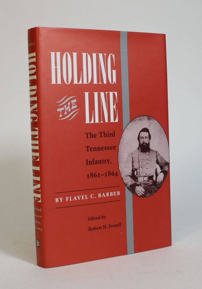 Holding the Line: The Third Tennessee Infantry, 1861-1864. Flavel C. Barber, Robert H. Ferrell.