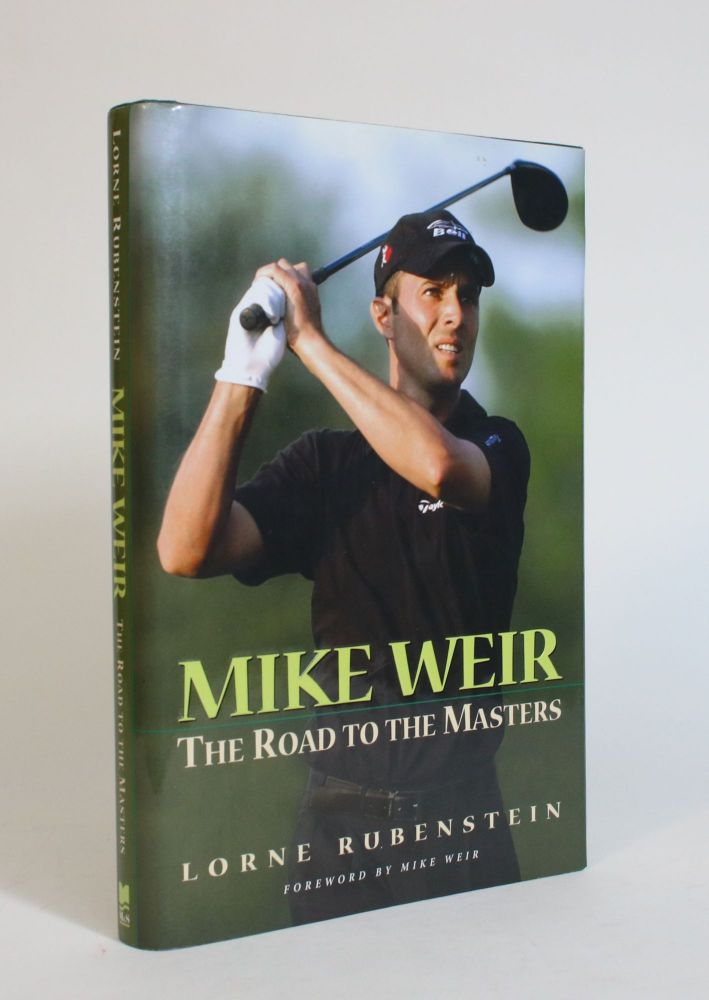 Mike Weir: The Road to The Masters. Lorne Rubenstein.