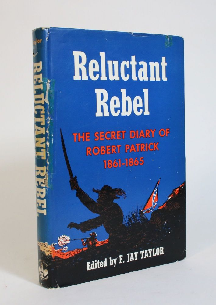 Reluctant Rebel: The Secret Diary of Robert Patrick, 1861-1865. F. Jay Taylor.