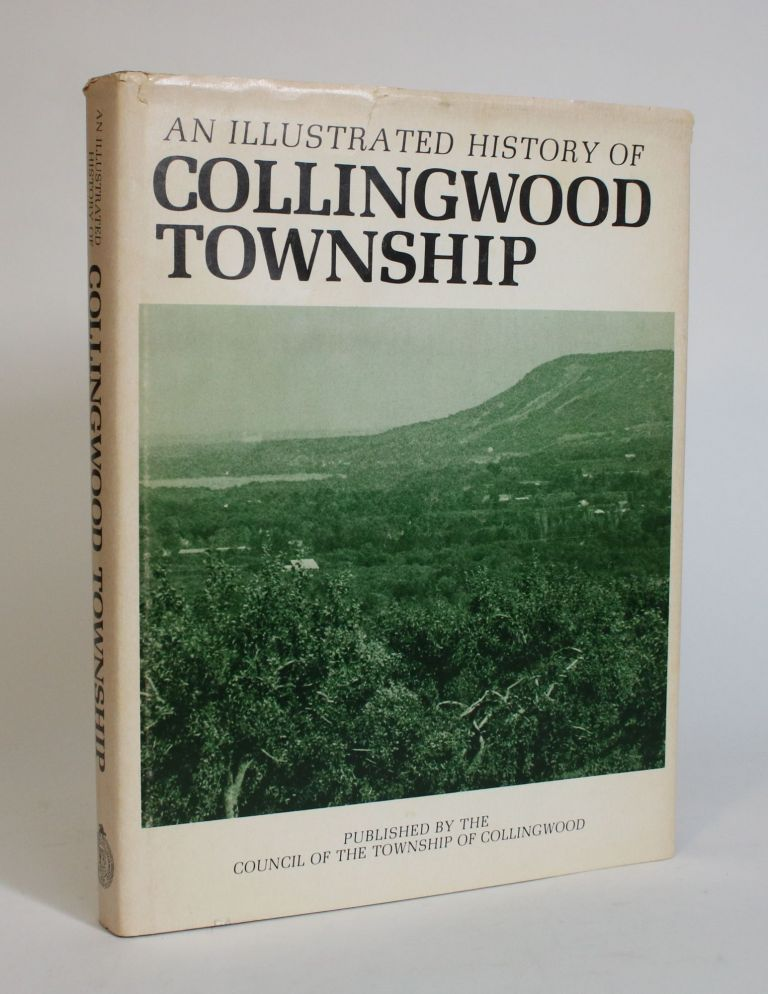 An Illustrated History of Collingwood Township. Council of The Township of Collingwood.