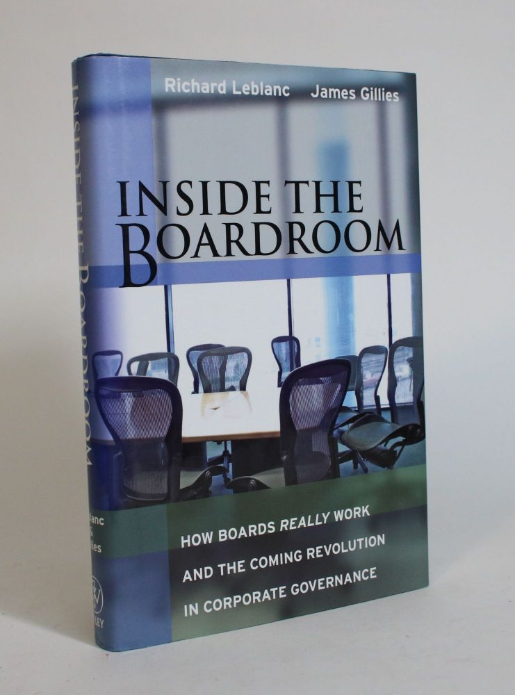 Inside the Boardroom: How Boards Really Work and The Coming Revolution in Corporate Governance. Richard Leblanc, James Gillies.